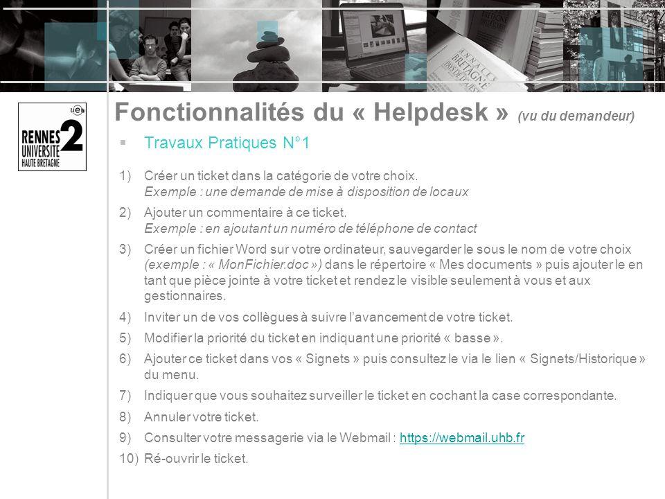 Fonctionnalités du « Helpdesk » (vu du demandeur) Travaux Pratiques N°1 1)Créer un ticket dans la catégorie de votre choix. Exemple : une demande de m