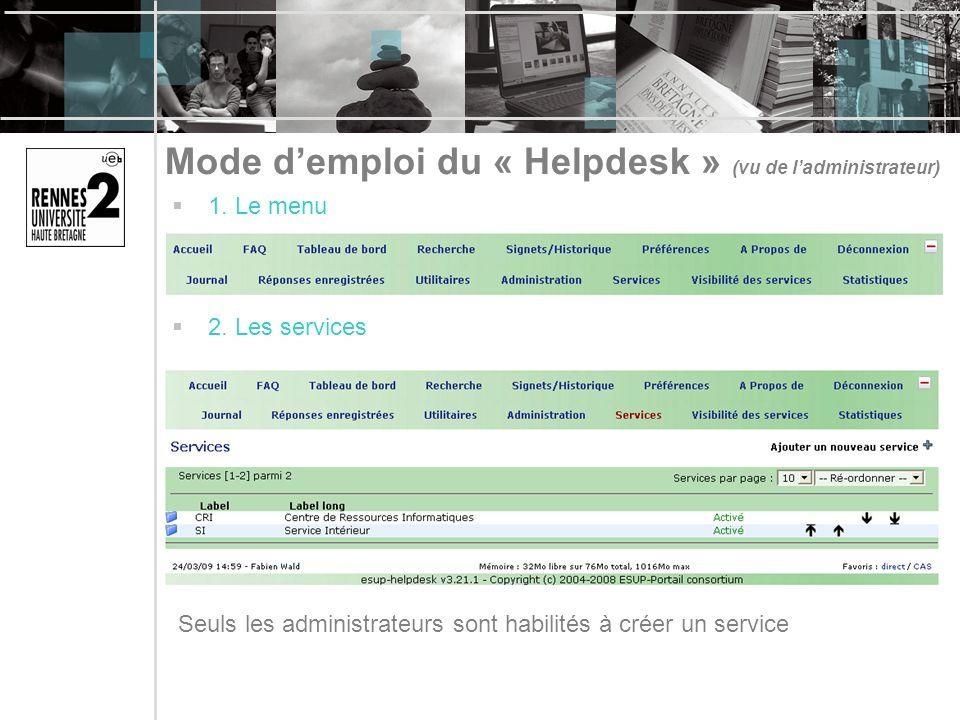 Mode demploi du « Helpdesk » (vu de ladministrateur) 1. Le menu 2. Les services Seuls les administrateurs sont habilités à créer un service