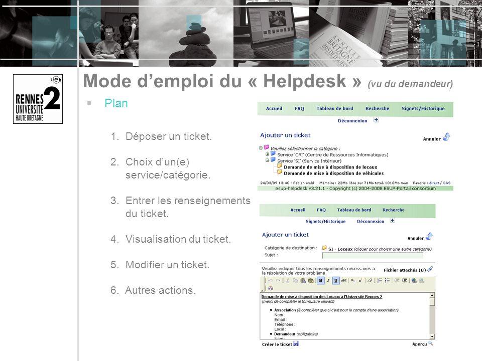 Mode demploi du « Helpdesk » (vu du demandeur) Plan 1. Déposer un ticket. 2. Choix dun(e) service/catégorie. 3. Entrer les renseignements du ticket. 4