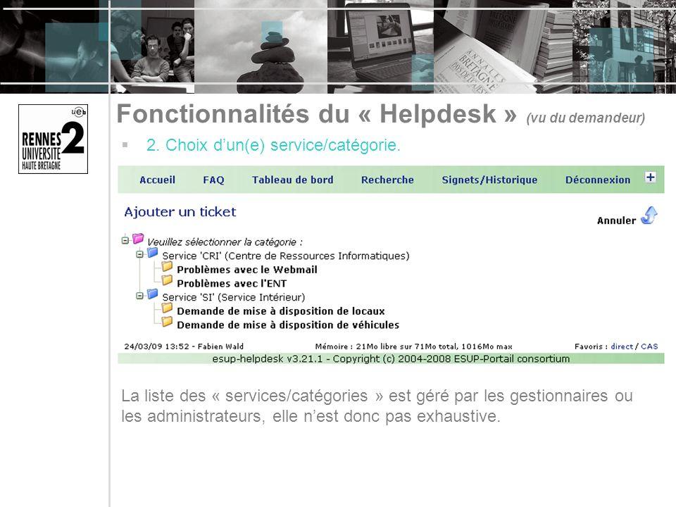 Fonctionnalités du « Helpdesk » (vu du demandeur) 2. Choix dun(e) service/catégorie. La liste des « services/catégories » est géré par les gestionnair