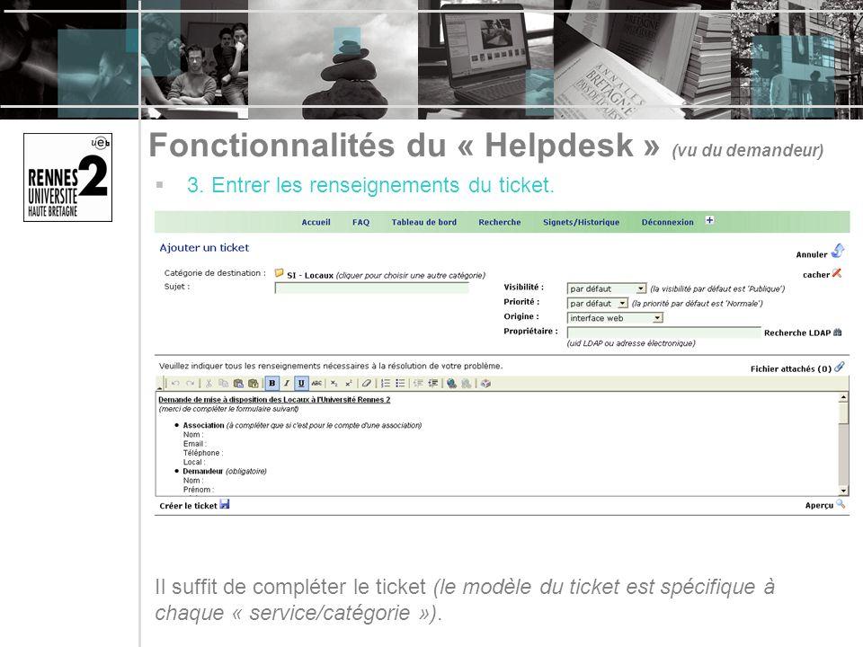 Fonctionnalités du « Helpdesk » (vu du demandeur) 3. Entrer les renseignements du ticket. Il suffit de compléter le ticket (le modèle du ticket est sp