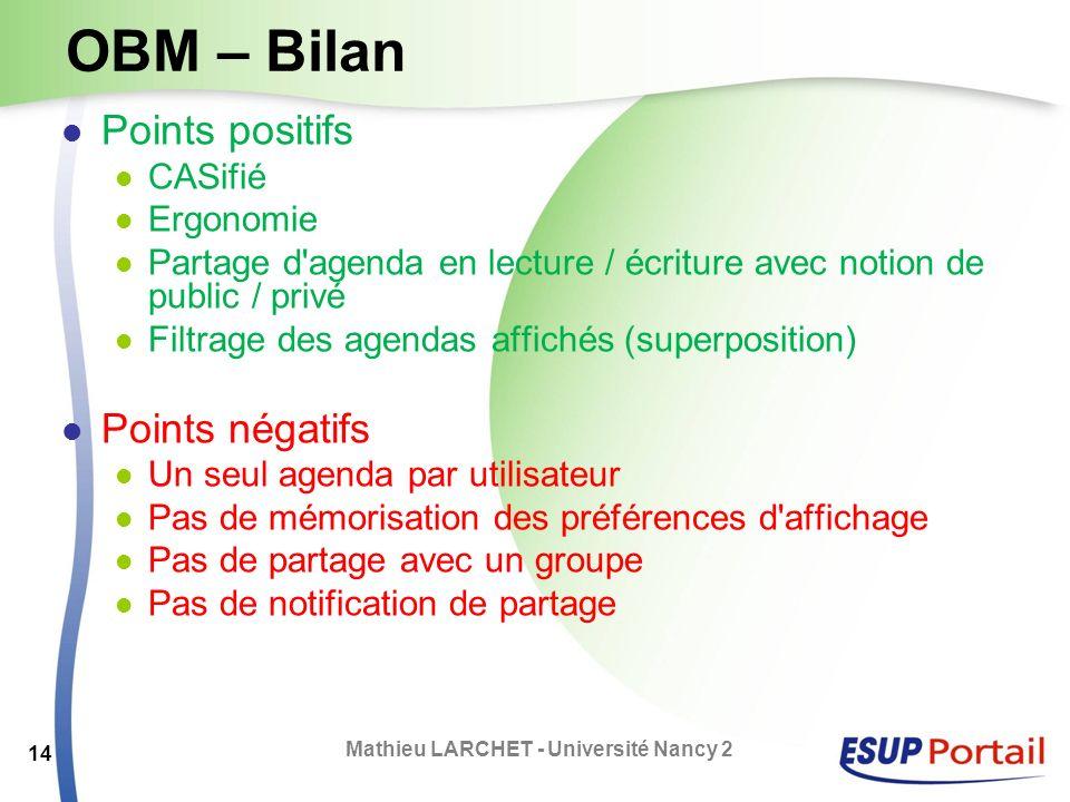 OBM – Bilan Points positifs CASifié Ergonomie Partage d'agenda en lecture / écriture avec notion de public / privé Filtrage des agendas affichés (supe