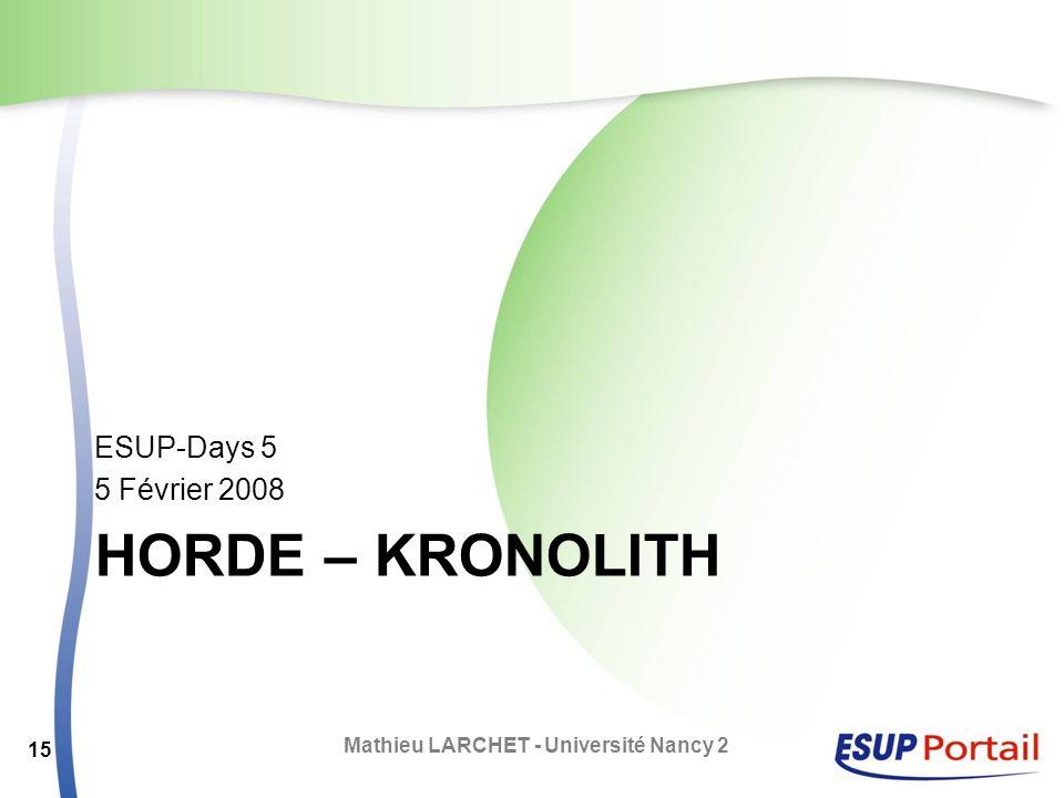 HORDE – KRONOLITH ESUP-Days 5 5 Février 2008 Mathieu LARCHET - Université Nancy 2 15