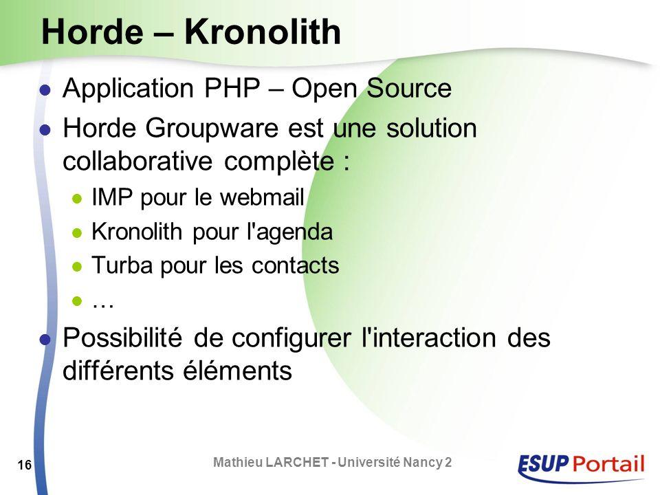 Horde – Kronolith Application PHP – Open Source Horde Groupware est une solution collaborative complète : IMP pour le webmail Kronolith pour l'agenda