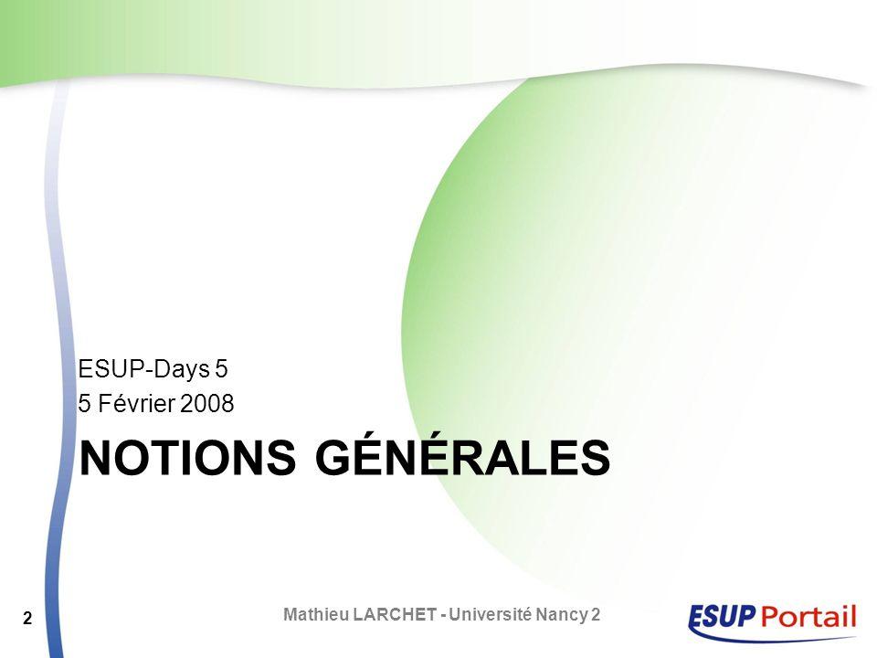 NOTIONS GÉNÉRALES ESUP-Days 5 5 Février 2008 Mathieu LARCHET - Université Nancy 2 2