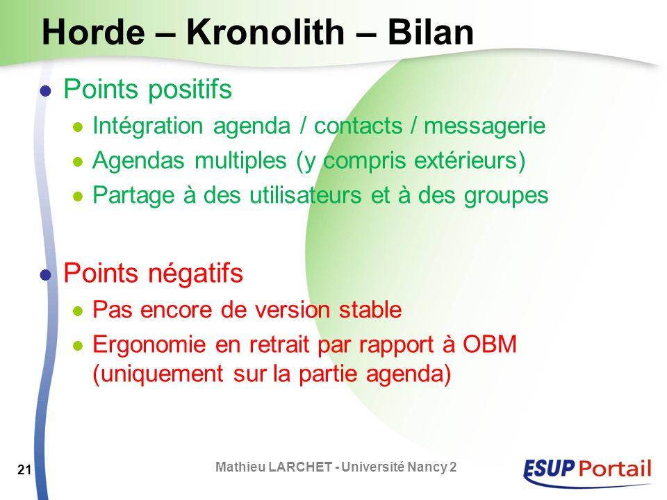 Horde – Kronolith – Bilan Points positifs Intégration agenda / contacts / messagerie Agendas multiples (y compris extérieurs) Partage à des utilisateu
