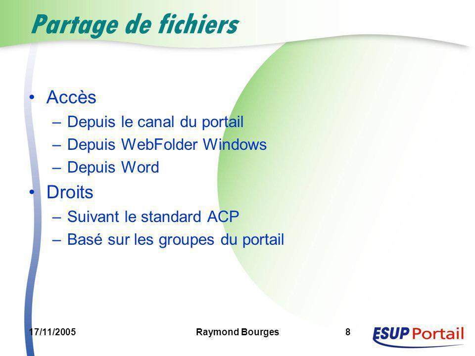17/11/2005Raymond Bourges8 Partage de fichiers Accès –Depuis le canal du portail –Depuis WebFolder Windows –Depuis Word Droits –Suivant le standard AC