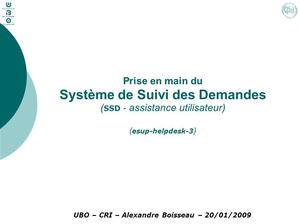 Prise en main du Système de Suivi des Demandes ( SSD - assistance utilisateur) ( esup-helpdesk-3 ) UBO – CRI – Alexandre Boisseau – 20/01/2009
