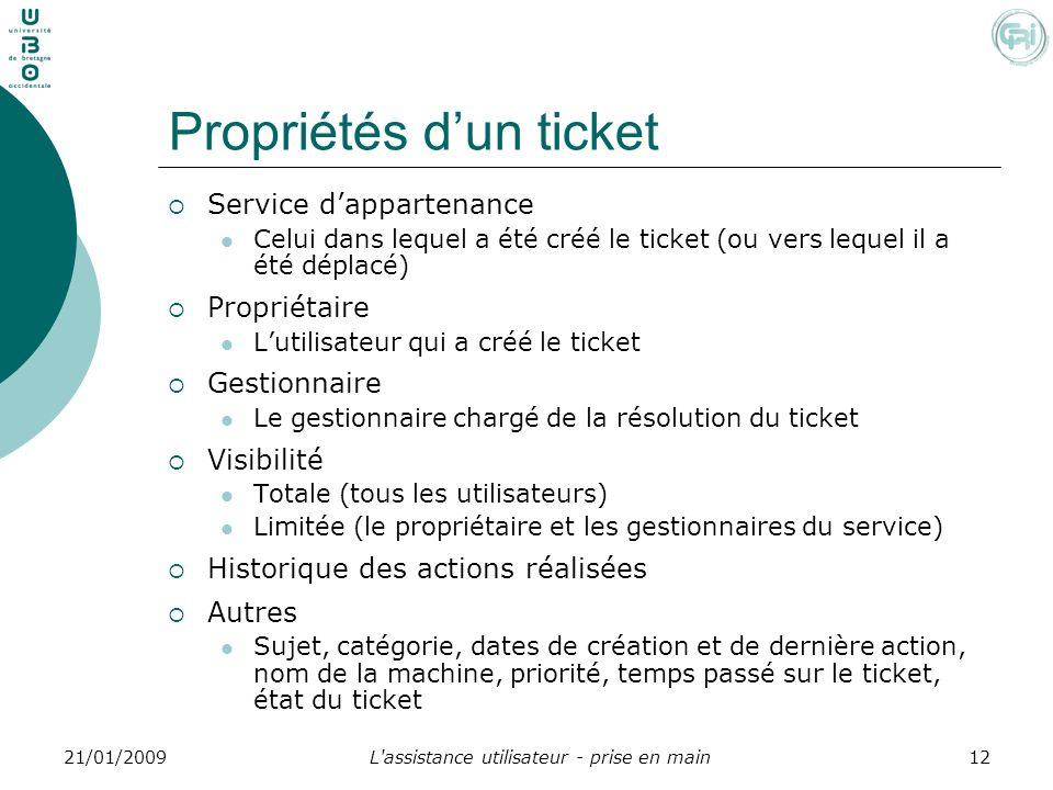 L'assistance utilisateur - prise en main1221/01/2009 Propriétés dun ticket Service dappartenance Celui dans lequel a été créé le ticket (ou vers leque