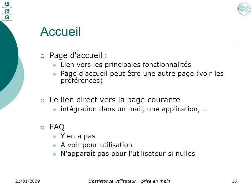 L'assistance utilisateur - prise en main1621/01/2009 Accueil Page d'accueil : Lien vers les principales fonctionnalités Page d'accueil peut être une a