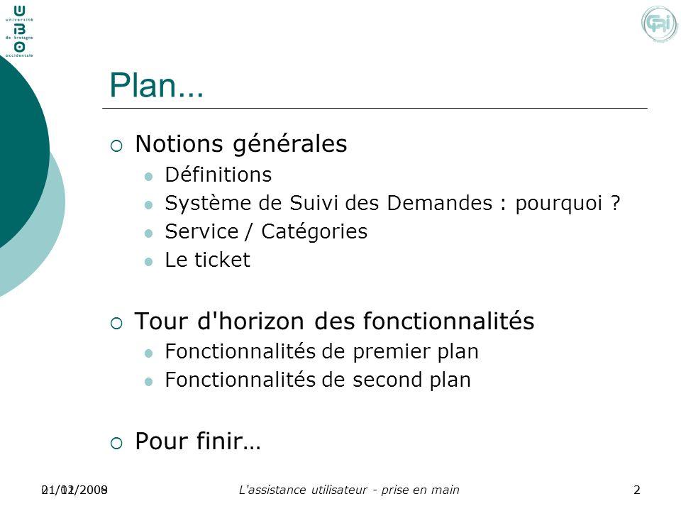 L'assistance utilisateur - prise en main221/01/2009201/12/2008 Plan... Notions générales Définitions Système de Suivi des Demandes : pourquoi ? Servic