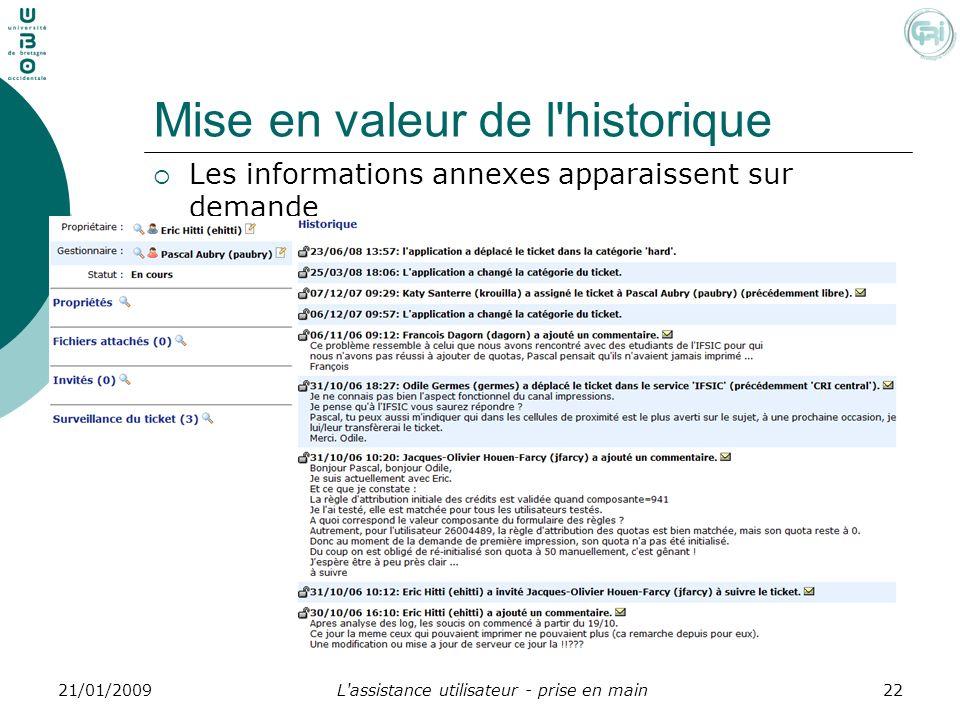 L'assistance utilisateur - prise en main2221/01/2009 Mise en valeur de l'historique Les informations annexes apparaissent sur demande