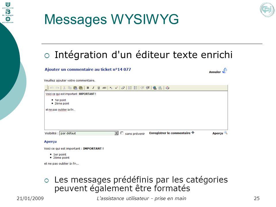 L'assistance utilisateur - prise en main2521/01/2009 Messages WYSIWYG Intégration d'un éditeur texte enrichi Les messages prédéfinis par les catégorie