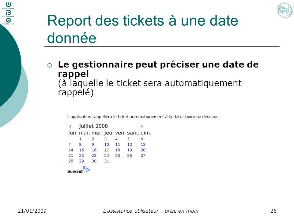 L'assistance utilisateur - prise en main2621/01/2009 Report des tickets à une date donnée Le gestionnaire peut préciser une date de rappel (à laquelle