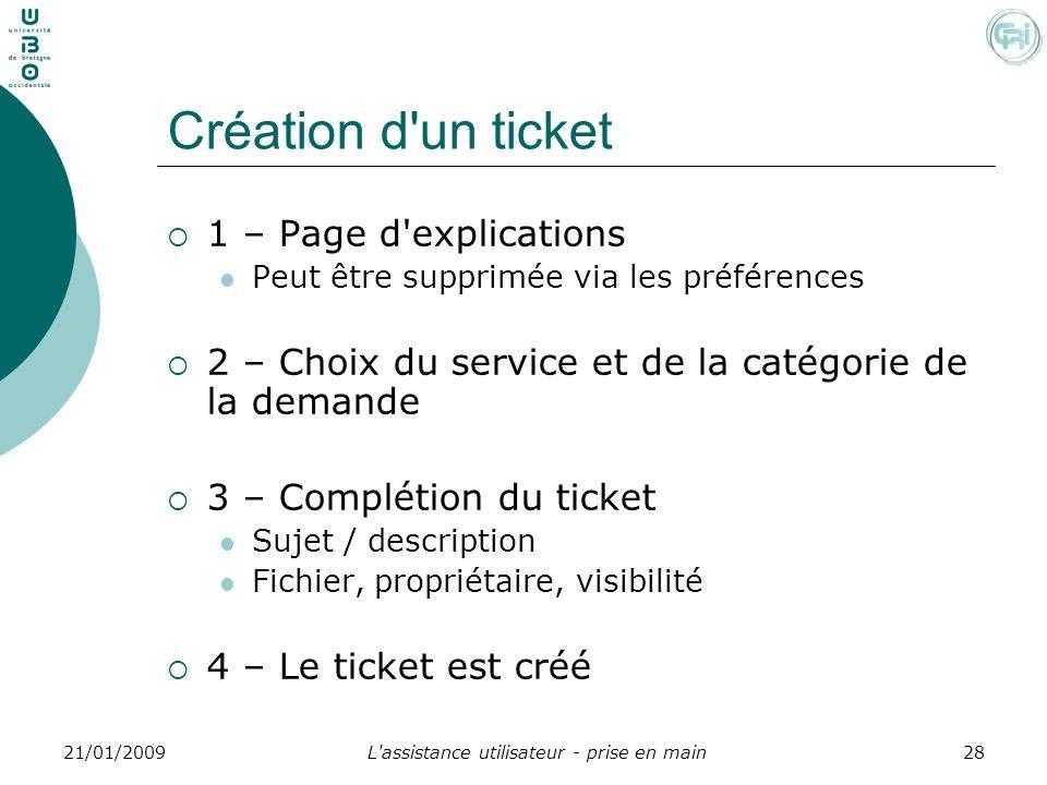 L'assistance utilisateur - prise en main2821/01/2009 Création d'un ticket 1 – Page d'explications Peut être supprimée via les préférences 2 – Choix du