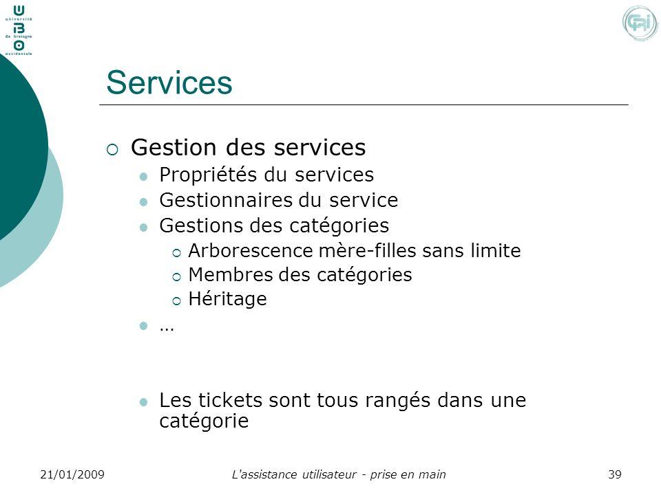 L'assistance utilisateur - prise en main3921/01/2009 Services Gestion des services Propriétés du services Gestionnaires du service Gestions des catégo
