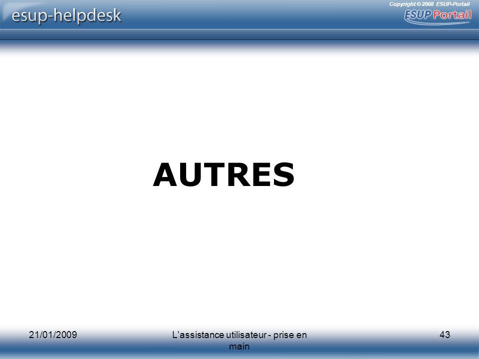 Copyright © 2008 ESUP-Portail 21/01/2009L'assistance utilisateur - prise en main 43 AUTRES