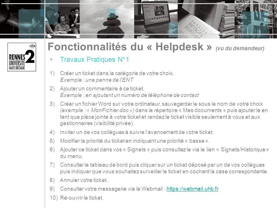 Fonctionnalités du « Helpdesk » (vu du demandeur) Travaux Pratiques N°1 1)Créer un ticket dans la catégorie de votre choix.
