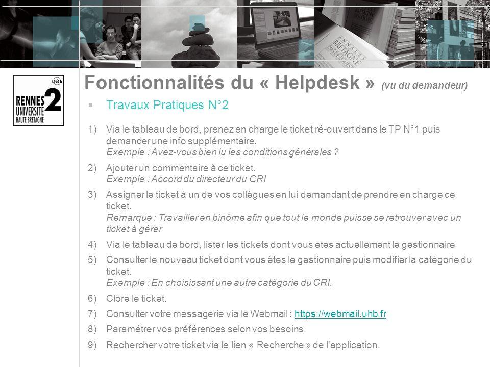 Fonctionnalités du « Helpdesk » (vu du demandeur) Travaux Pratiques N°2 1)Via le tableau de bord, prenez en charge le ticket ré-ouvert dans le TP N°1 puis demander une info supplémentaire.