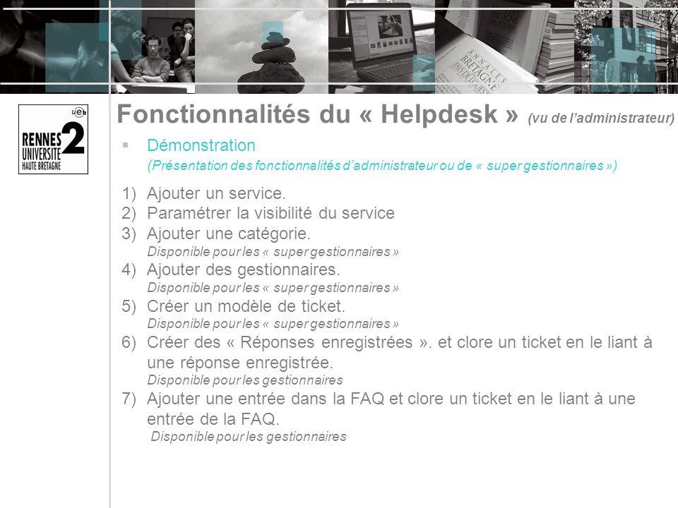 Fonctionnalités du « Helpdesk » (vu de ladministrateur) Démonstration ( Présentation des fonctionnalités dadministrateur ou de « super gestionnaires ») 1)Ajouter un service.