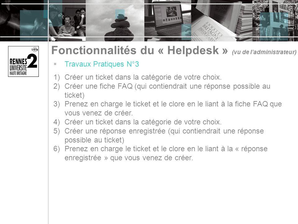 Fonctionnalités du « Helpdesk » (vu de ladministrateur) Travaux Pratiques N°3 1)Créer un ticket dans la catégorie de votre choix.