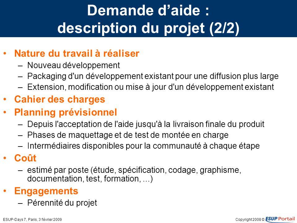 Copyright 2008 ©ESUP-Days 7, Paris, 3 février 2009 Demande daide : description du projet (2/2) Nature du travail à réaliser –Nouveau développement –Pa