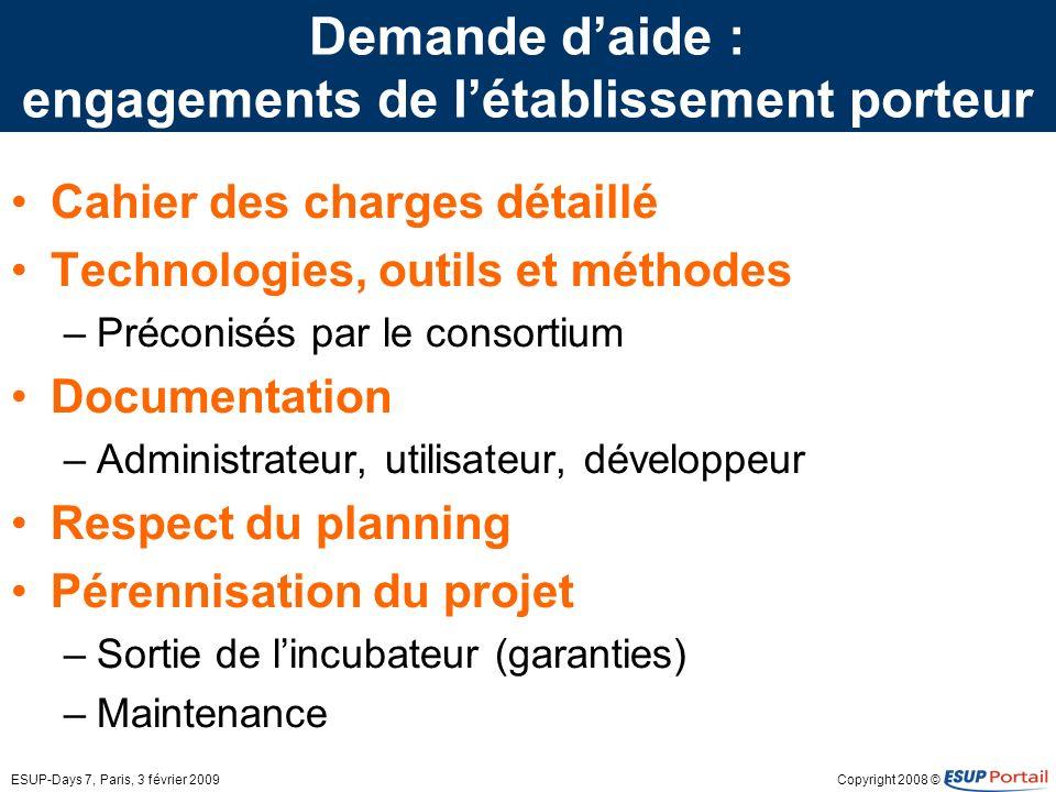 Copyright 2008 ©ESUP-Days 7, Paris, 3 février 2009 Demande daide : engagements de létablissement porteur Cahier des charges détaillé Technologies, out
