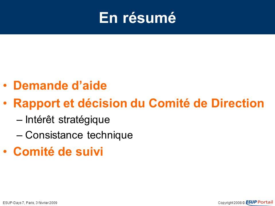 Copyright 2008 ©ESUP-Days 7, Paris, 3 février 2009 En résumé Demande daide Rapport et décision du Comité de Direction –Intérêt stratégique –Consistanc
