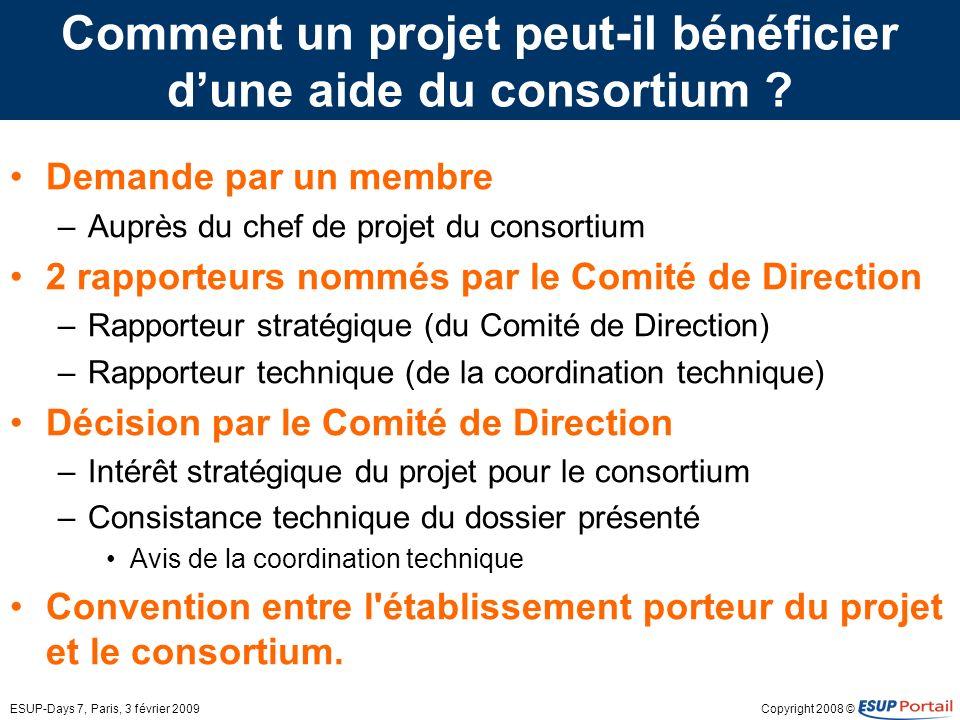 Copyright 2008 ©ESUP-Days 7, Paris, 3 février 2009 Comment un projet peut-il bénéficier dune aide du consortium ? Demande par un membre –Auprès du che