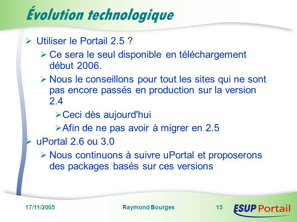 17/11/2005Raymond Bourges15 Évolution technologique Utiliser le Portail 2.5 .