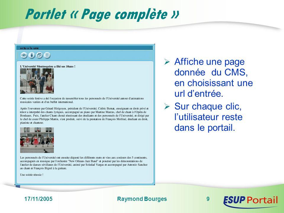 17/11/2005Raymond Bourges9 Portlet « Page complète » Affiche une page donnée du CMS, en choisissant une url dentrée.