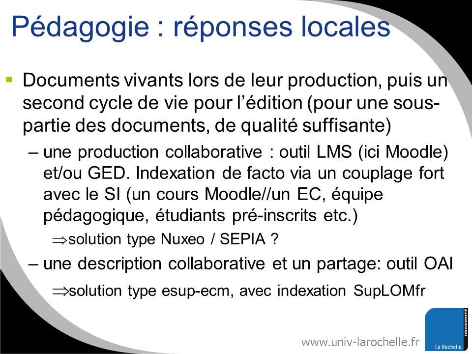 www.univ-larochelle.fr Pédagogie : réponses locales Documents vivants lors de leur production, puis un second cycle de vie pour lédition (pour une sou