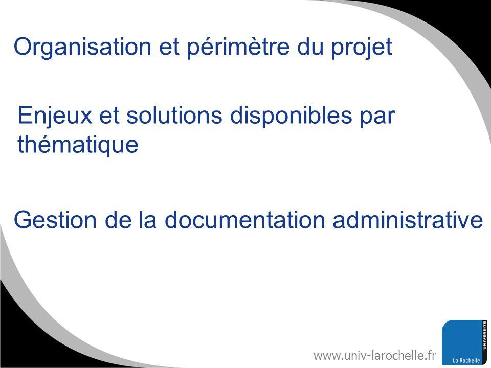 www.univ-larochelle.fr Organisation et périmètre du projet Enjeux et solutions disponibles par thématique Gestion de la documentation administrative