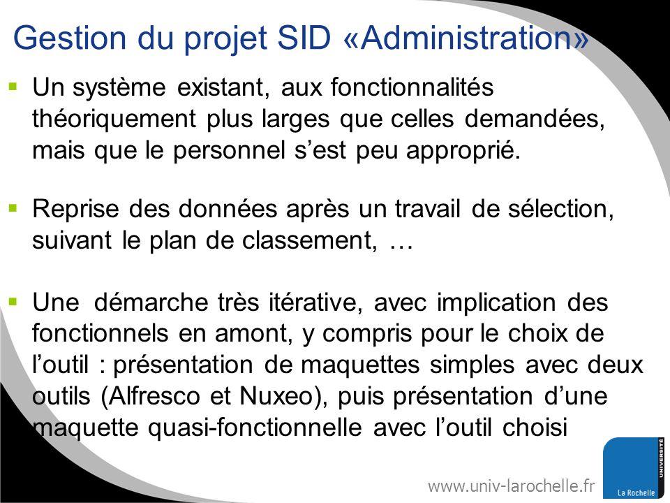 www.univ-larochelle.fr Gestion du projet SID «Administration» Un système existant, aux fonctionnalités théoriquement plus larges que celles demandées,