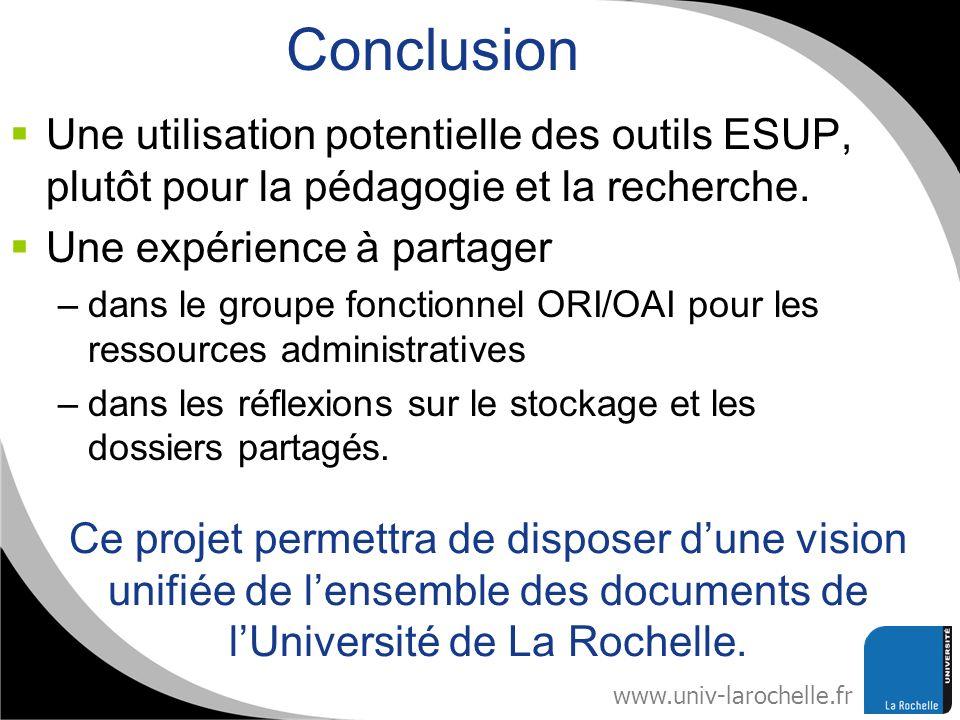 www.univ-larochelle.fr Conclusion Une utilisation potentielle des outils ESUP, plutôt pour la pédagogie et la recherche. Une expérience à partager –da