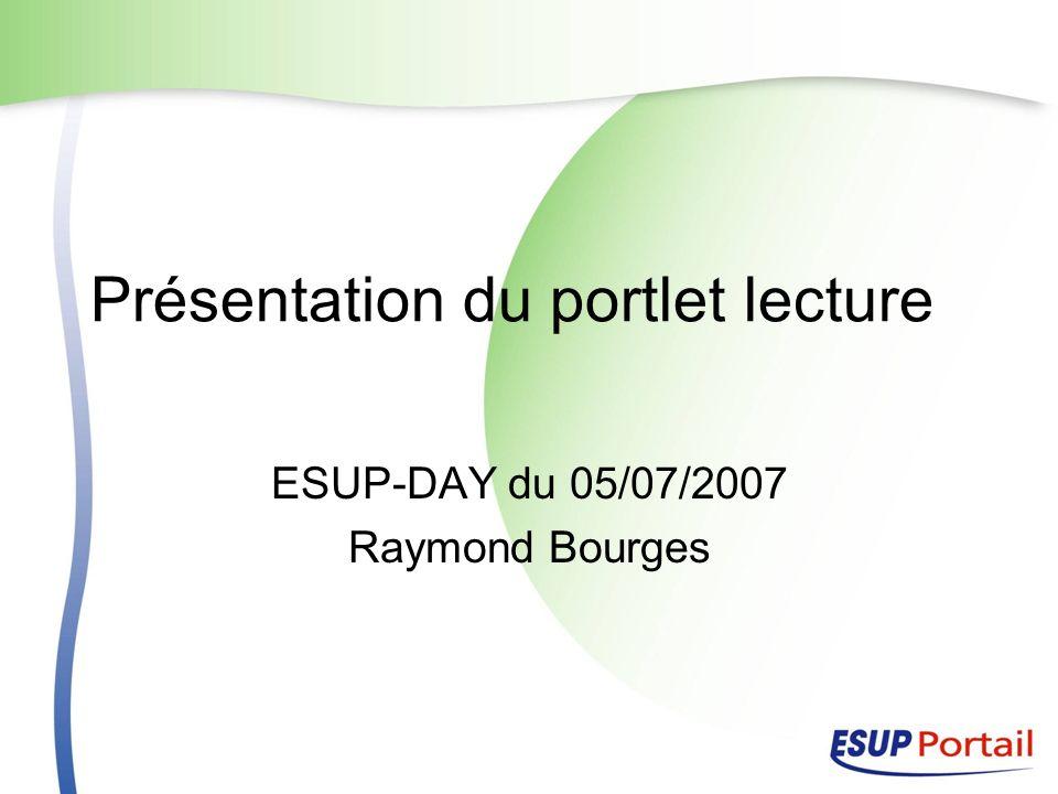 Présentation du portlet lecture ESUP-DAY du 05/07/2007 Raymond Bourges