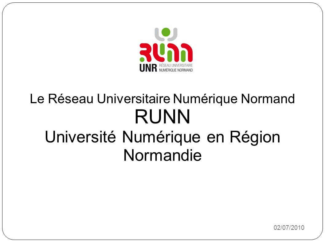 Le Réseau Universitaire Numérique Normand RUNN Université Numérique en Région Normandie 02/07/2010