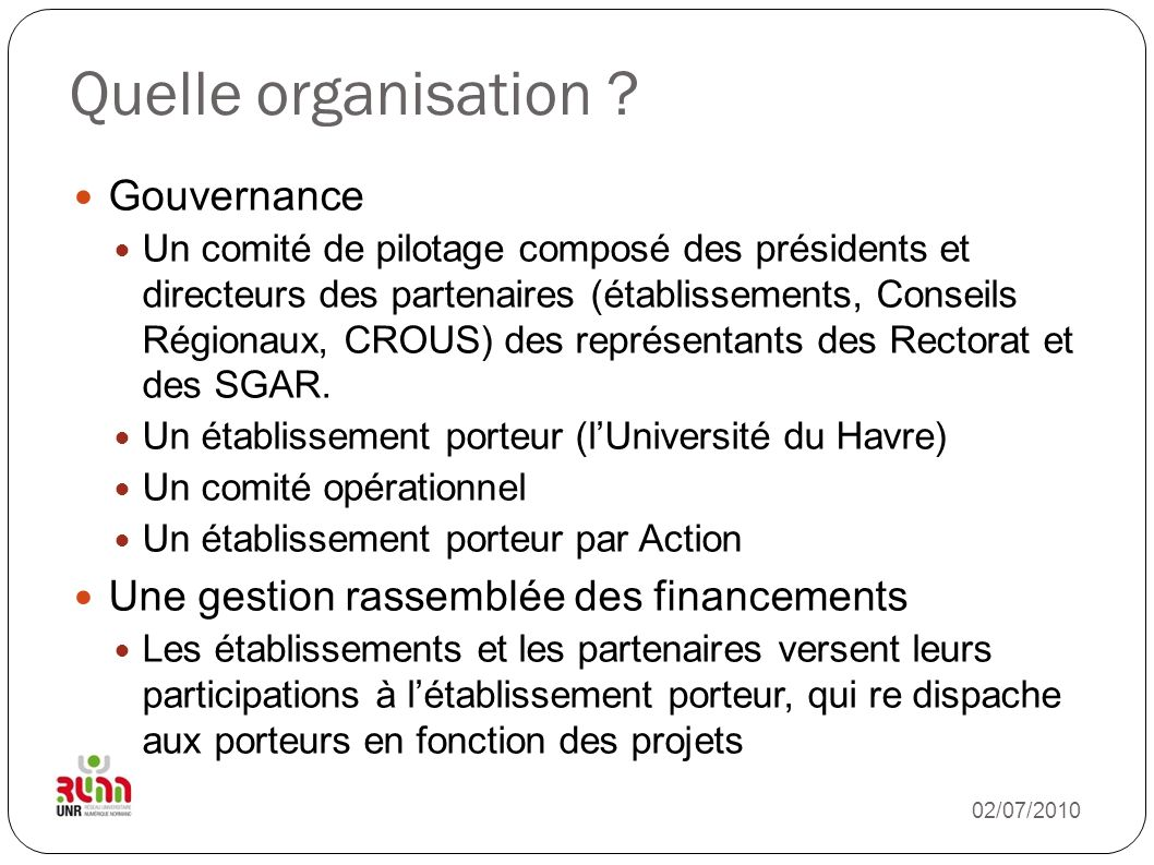 Quelle organisation ? Gouvernance Un comité de pilotage composé des présidents et directeurs des partenaires (établissements, Conseils Régionaux, CROU