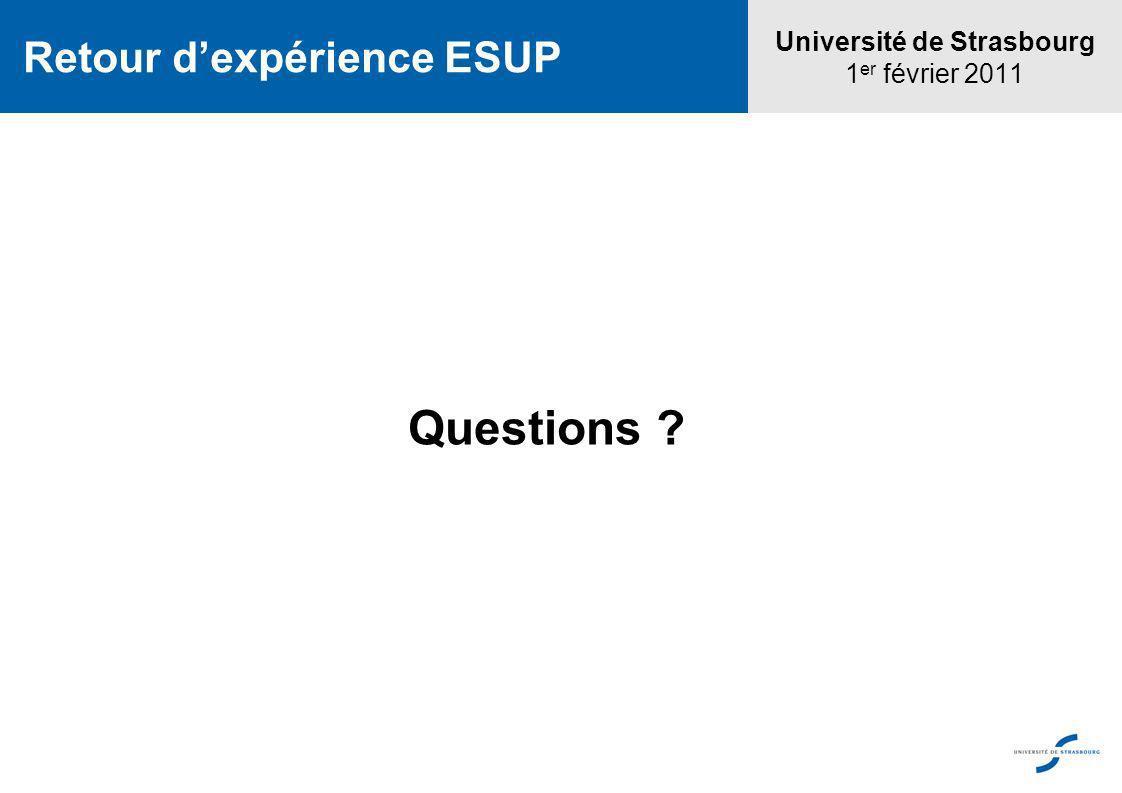 Questions ? Université de Strasbourg 1 er février 2011 Retour dexpérience ESUP
