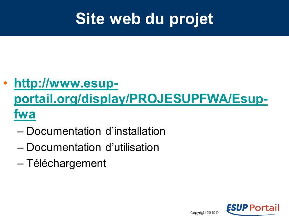 Copyright 2010 © Site web du projet http://www.esup- portail.org/display/PROJESUPFWA/Esup- fwahttp://www.esup- portail.org/display/PROJESUPFWA/Esup- fwa –Documentation dinstallation –Documentation dutilisation –Téléchargement