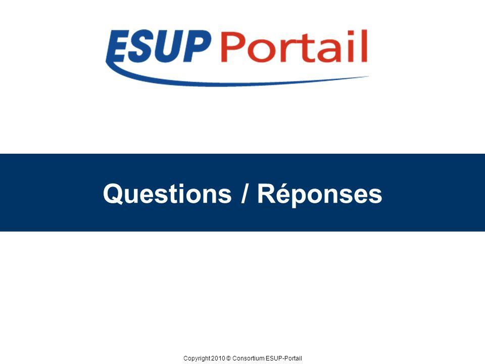 Copyright 2010 © Consortium ESUP-Portail Questions / Réponses