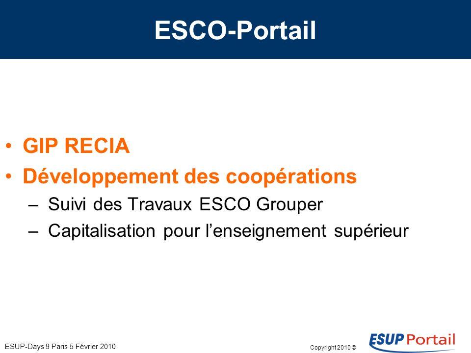 Copyright 2010 © ESUP-Days 9 Paris 5 Février 2010 ESCO-Portail GIP RECIA Développement des coopérations – Suivi des Travaux ESCO Grouper – Capitalisation pour lenseignement supérieur