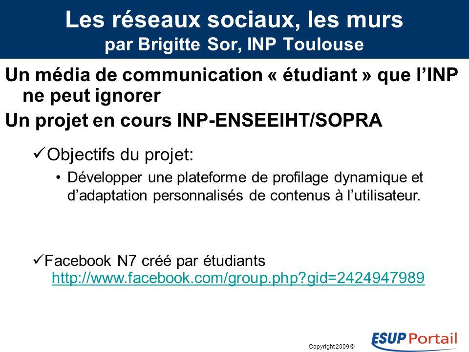 Copyright 2009 © Les réseaux sociaux, les murs par Brigitte Sor, INP Toulouse Autres approches, à partir de dispositifs externes Etudiants INPT ont pr