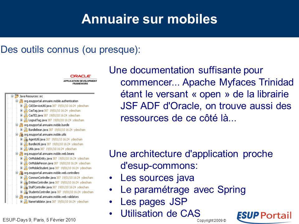 Copyright 2009 © Annuaire sur mobiles Des outils connus (ou presque): ESUP-Days 9, Paris, 5 Février 2010 Eclipse comme IDE WTP et JavaServer Faces Too