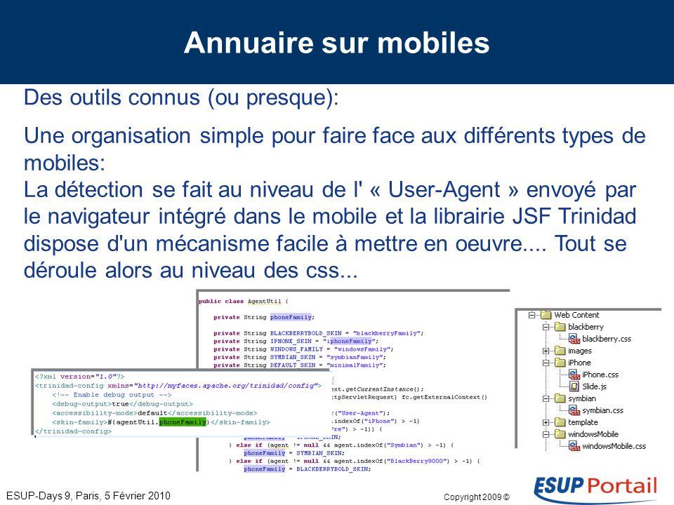 Copyright 2009 © Annuaire sur mobiles Des outils connus (ou presque): ESUP-Days 9, Paris, 5 Février 2010 S appuyer sur les outils de l IDE pour configurer l application: