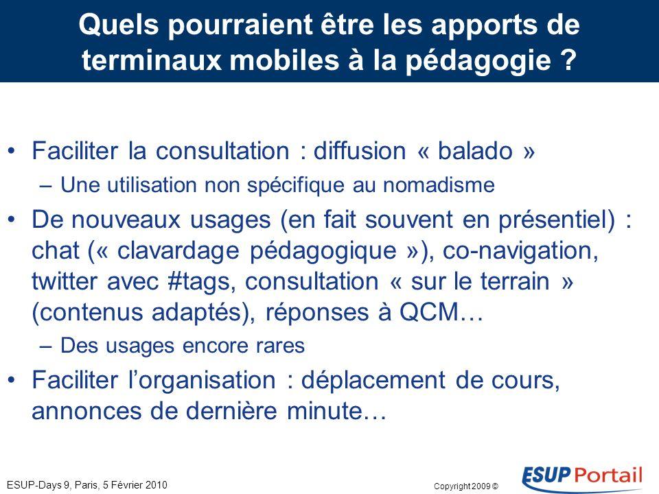 Copyright 2009 © Services pédagogiques de lUniversité de La Rochelle sur mobiles (étude en cours) ESUP-Days 9, Paris, 5 Février 2010 Quels pourraient