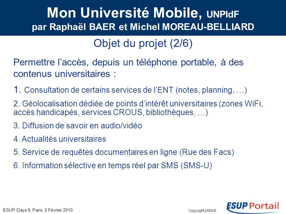 Copyright 2009 © Mon Université Mobile, UNPIdF par Raphaël BAER et Michel MOREAU-BELLIARD Contexte du projet (1/6) ESUP-Days 9, Paris, 5 Février 2010