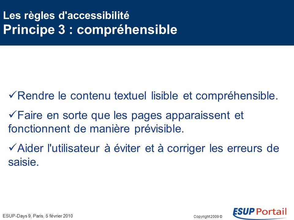 Copyright 2009 © Les règles d'accessibilité Principe 2 : utilisable Rendre toutes les fonctionnalités accessibles au clavier. Laisser à l'utilisateur