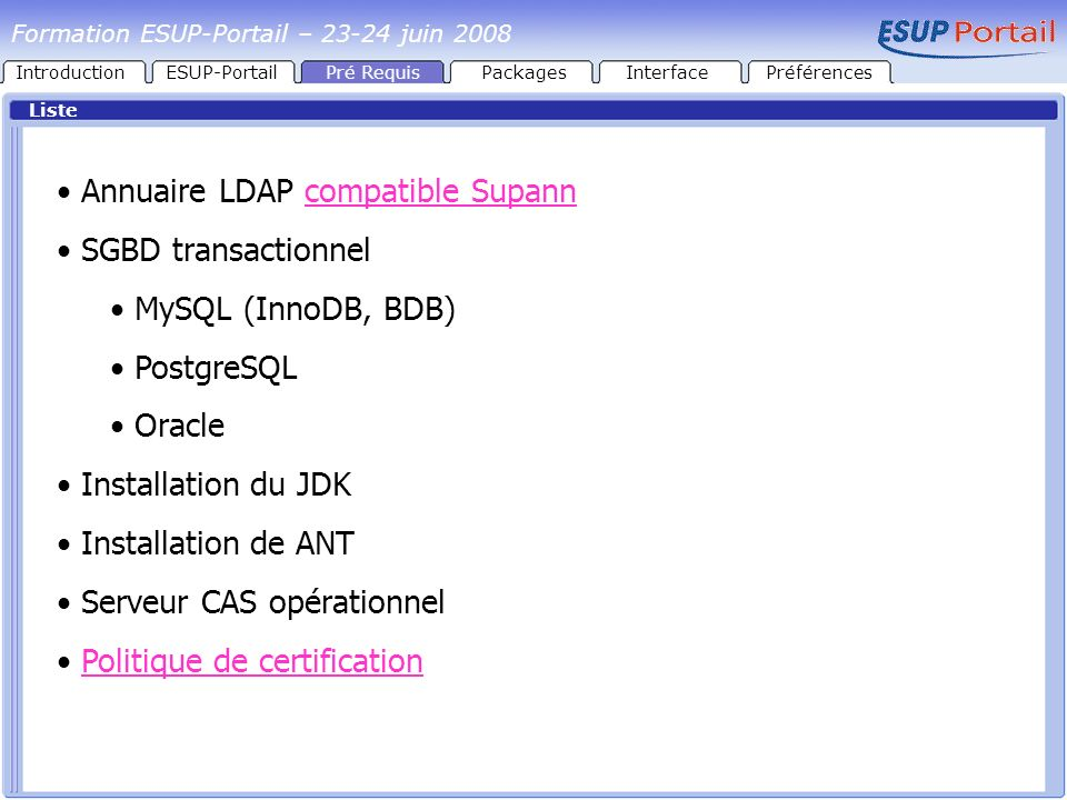 IntroductionESUP-PortailPré RequisPackages Liste Annuaire LDAP compatible Supann SGBD transactionnel MySQL (InnoDB, BDB) PostgreSQL Oracle Installatio