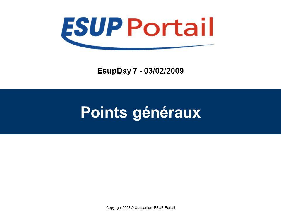 Copyright 2008 © Consortium ESUP-Portail EsupDay 7 - 03/02/2009 Points généraux